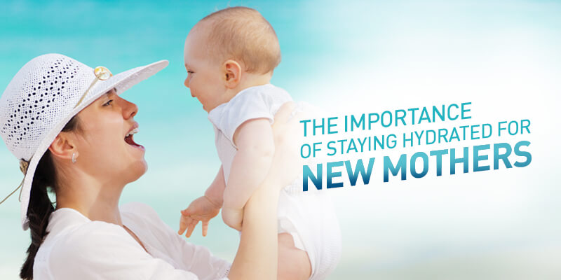 The Importance of Staying-Hydrated for New Mothers