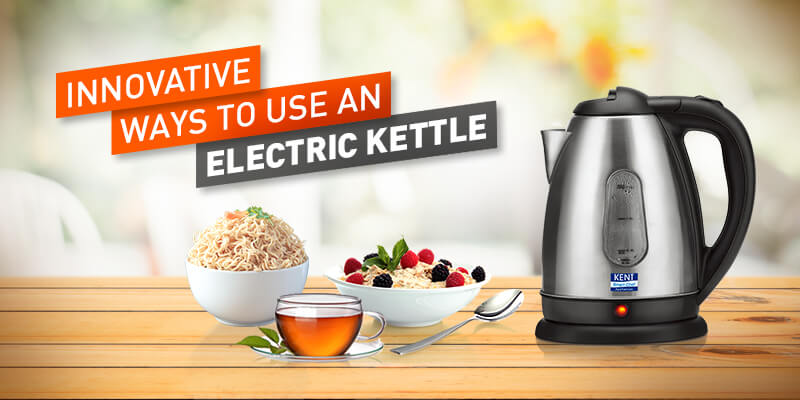 Innovative ways to use an electric Kettle