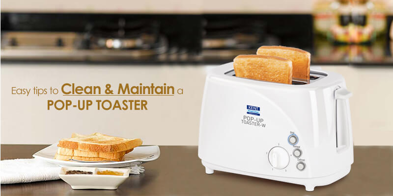 Easy tips to Clean and Maintain a Pop Up Toaster