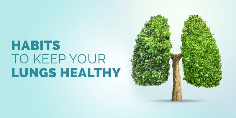 Habits to Keep your Lungs Healthy