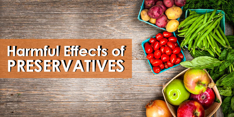 Harmful Effects of Preservatives on your Health