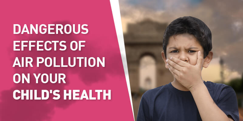 Dangerous Effects of Air Pollution on your Child's Health