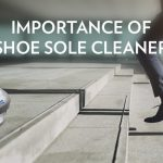 Importance-of-Shoe-Sole-Cleaner